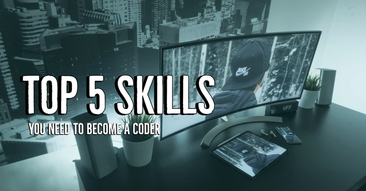 What Are The Top 5 Skills You Need To Become A Coder?