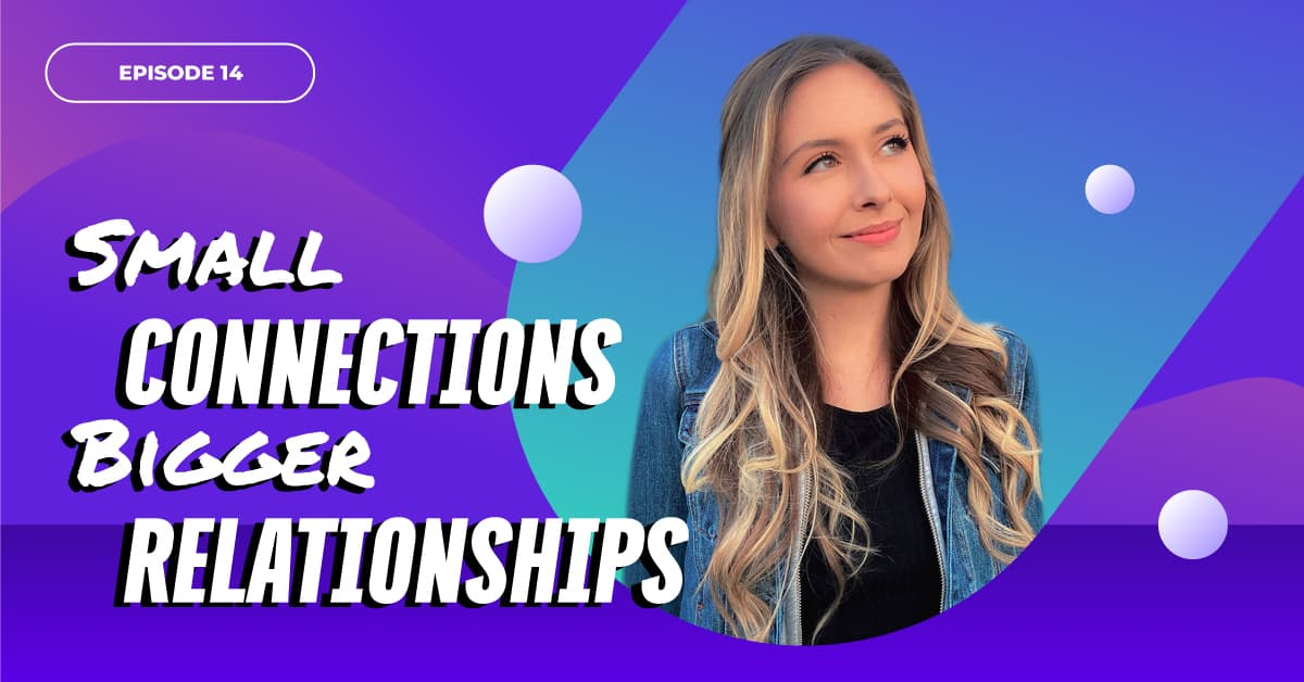 Small Connections Bigger Relationships | Collaboration Code Radio Episode 14